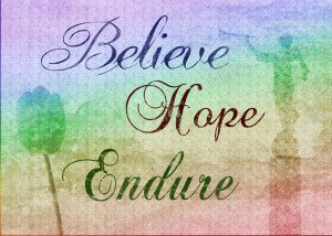 Believe.  Hope.  Endure.