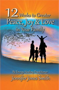12 Weeks to Greater Peace, Joy & Love in Your Family