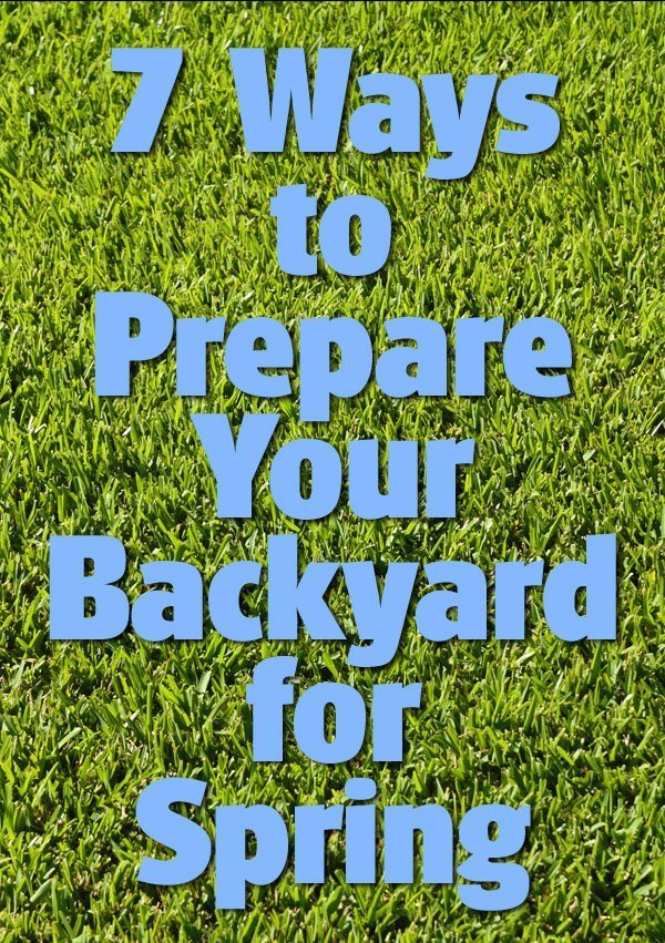 7 Ways to Prepare Your Backyard for Spring