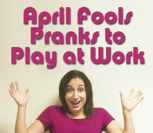 April Fools Pranks to Play at Work