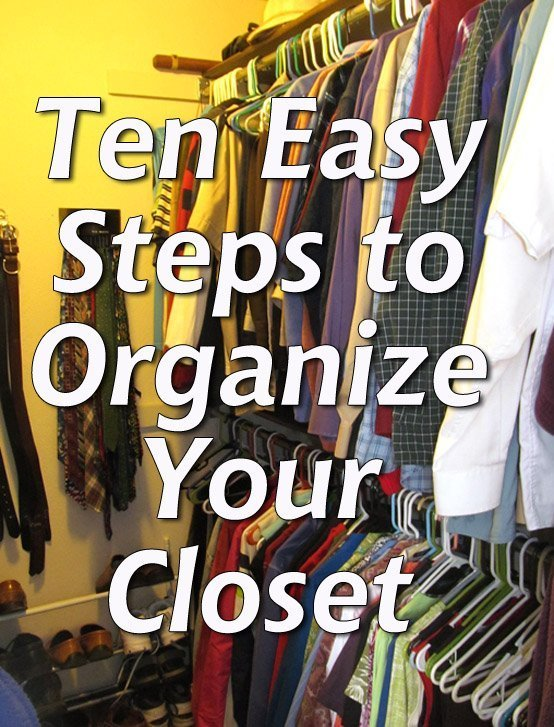 Ten Easy Steps to Organize Your Closet