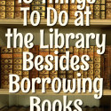 13 Things To Do at the Library Besides Borrowing Books