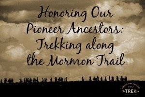 Honoring Our Pioneer Ancestors: Trekking along the Mormon Trail